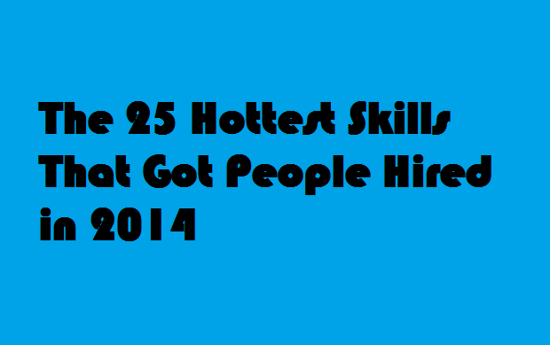 The 25 Hottest Skills That Got People Hired in 2014