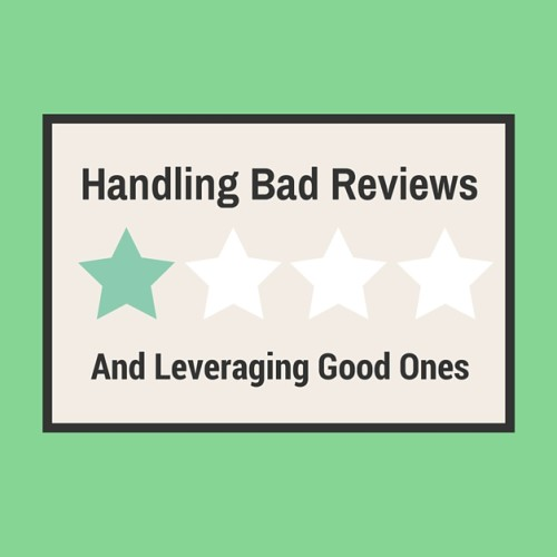 Handling Bad Reviews and Leveraging Good Ones