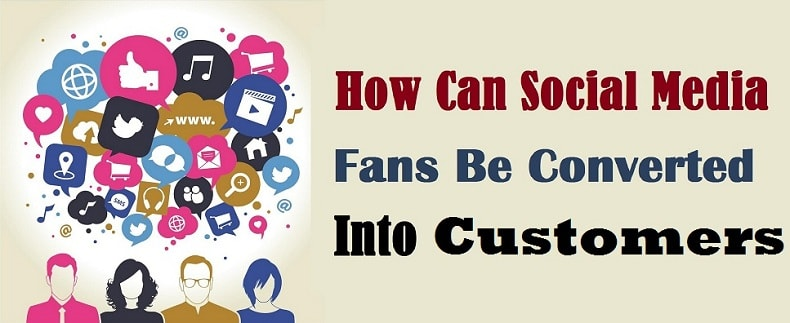 7 Ways to Convert Social Media Fans into Customers