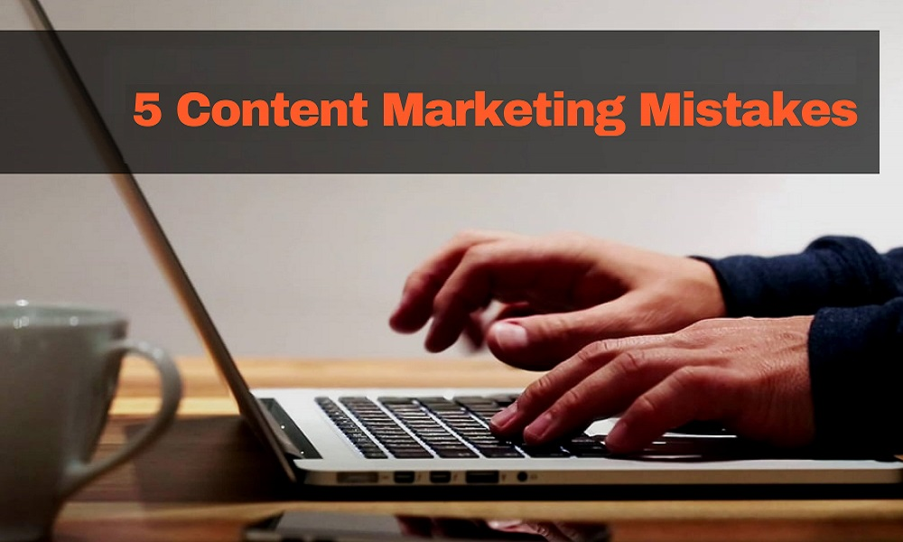 5 Content Marketing Mistakes You Are Probably Making [How To Fix Them]