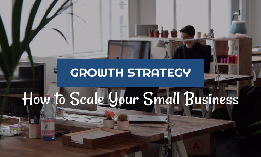 [Growth Strategy] How to Scale Your Small Business